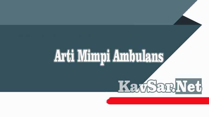Arti Mimpi Ambulans