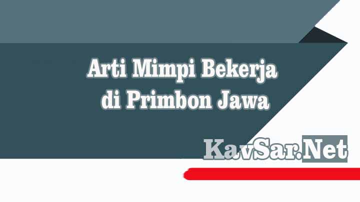 Arti Mimpi Bekerja di Primbon Jawa