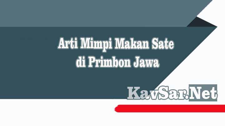 Arti Mimpi Makan Sate di Primbon Jawa
