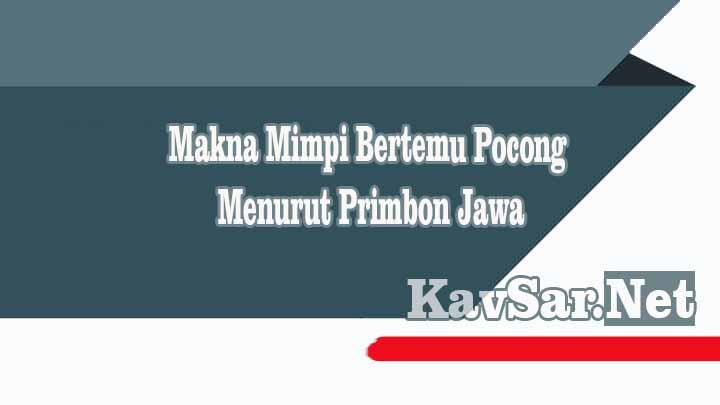 Arti Makna Mimpi Bertemu Pocong Menurut Primbon Jawa