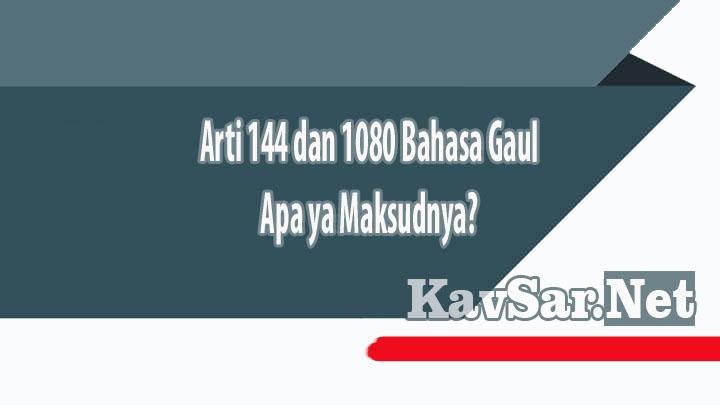 Arti 144 dan 1080 Bahasa Gaul Apa ya Maksudnya