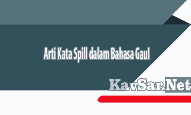 Arti Kata Spill dalam Bahasa Gaul