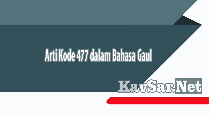 Arti Kode 477 dalam Bahasa Gaul