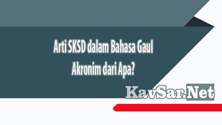 Arti SKSD dalam Bahasa Gaul Akronim dari Apa