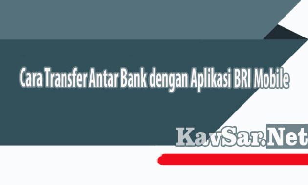 Cara Transfer Antar Bank dengan Aplikasi BRI Mobile