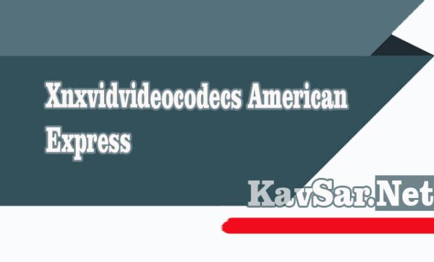 Www Xnxvidvideocodecs Com American Express
